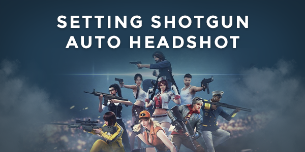 Setting Shotgun Free Fire Auto Headshot