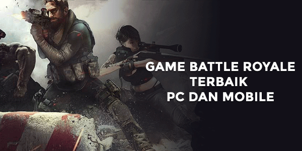 Game Battle Royale Offline Terbaik di PC dan Android