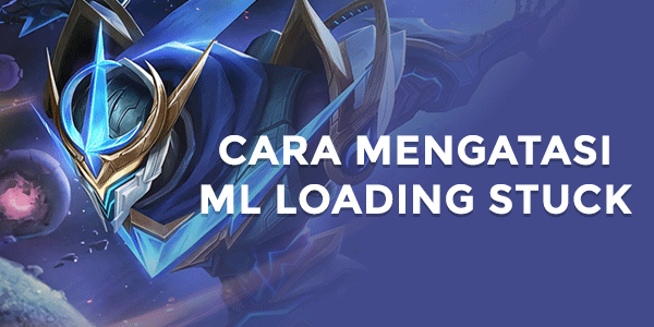 Cara Mengatasi Mobile Legend Stuck di Loading