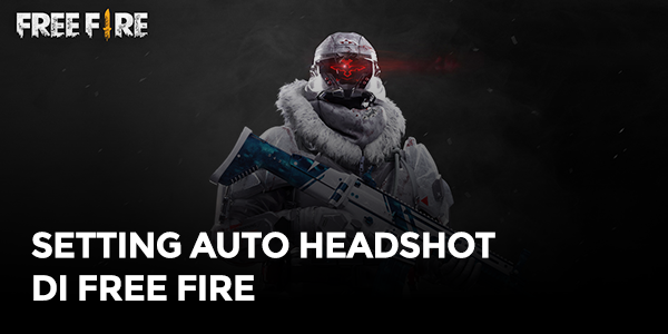 Tips Setting agar Auto Headshot di Free Fire
