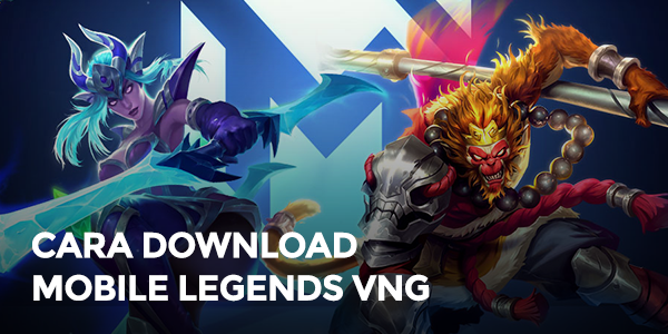 Kelebihan dan Cara Download Mobile Legends VNG