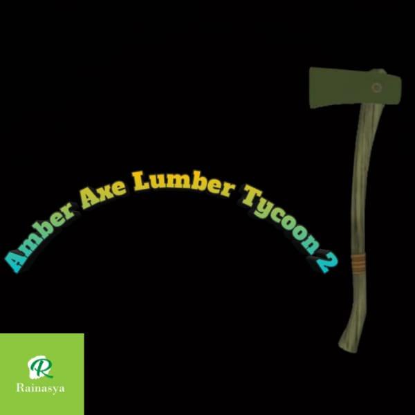 Amber Axe Lumber Tycoon 2