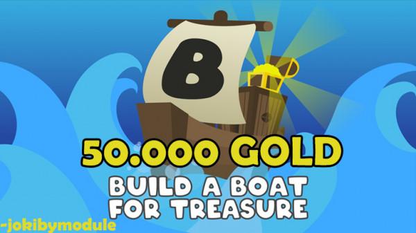 50.000 Gold Build A Boat For Treasure